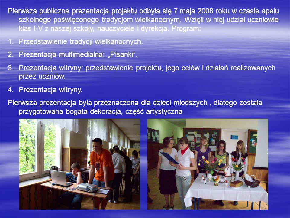 Pierwsza publiczna prezentacja projektu odbyła się 7 maja 2008 roku w czasie apelu szkolnego poświęconego tradycjom wielkanocnym. Wzięli w niej udział