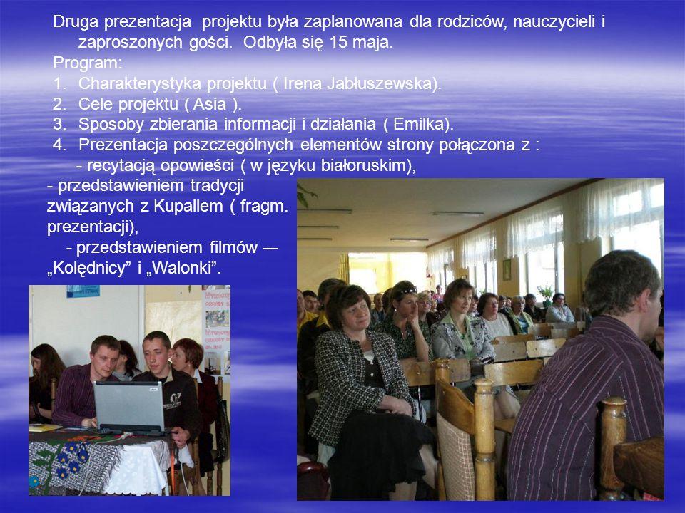 Druga prezentacja projektu była zaplanowana dla rodziców, nauczycieli i zaproszonych gości. Odbyła się 15 maja. Program: 1.Charakterystyka projektu (