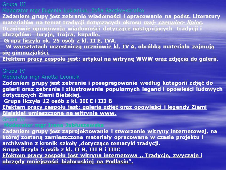 Grupa III Moderator mgr Eugenia Łukianiuk, Zofia Saczko-Korolko Zadaniem grupy jest zebranie wiadomości i opracowanie na podst. Literatury materiałów