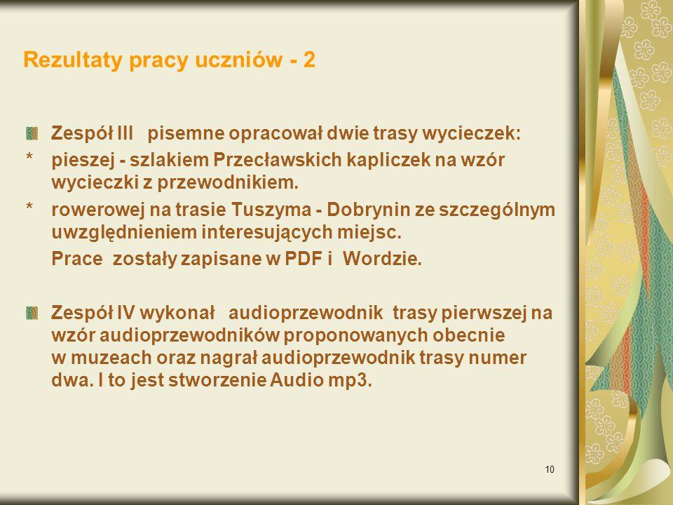 10 Rezultaty pracy uczniów - 2 Zespół III pisemne opracował dwie trasy wycieczek: * pieszej - szlakiem Przecławskich kapliczek na wzór wycieczki z przewodnikiem.