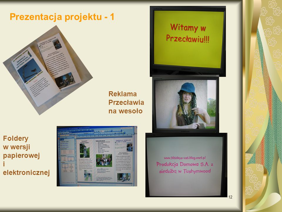 12 Prezentacja projektu - 1 Foldery w wersji papierowej i elektronicznej Reklama Przecławia na wesoło