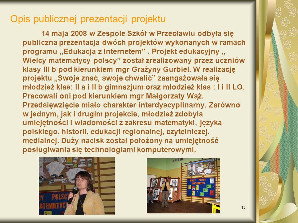 """15 Opis publicznej prezentacji projektu 14 maja 2008 w Zespole Szkół w Przecławiu odbyła się publiczna prezentacja dwóch projektów wykonanych w ramach programu """"Edukacja z Internetem ."""