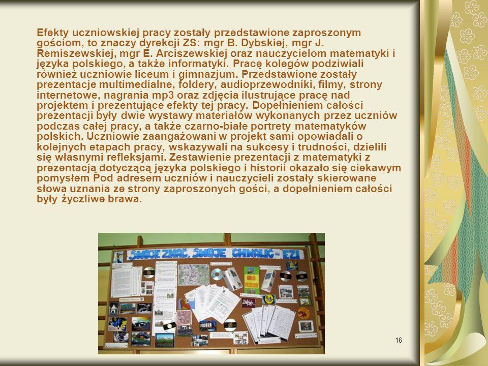 16 Efekty uczniowskiej pracy zostały przedstawione zaproszonym gościom, to znaczy dyrekcji ZS: mgr B.