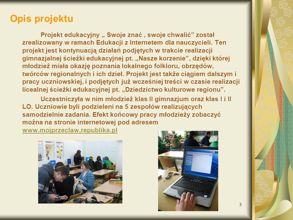 """3 Opis projektu Projekt edukacyjny """" Swoje znać, swoje chwalić został zrealizowany w ramach Edukacji z Internetem dla nauczycieli."""
