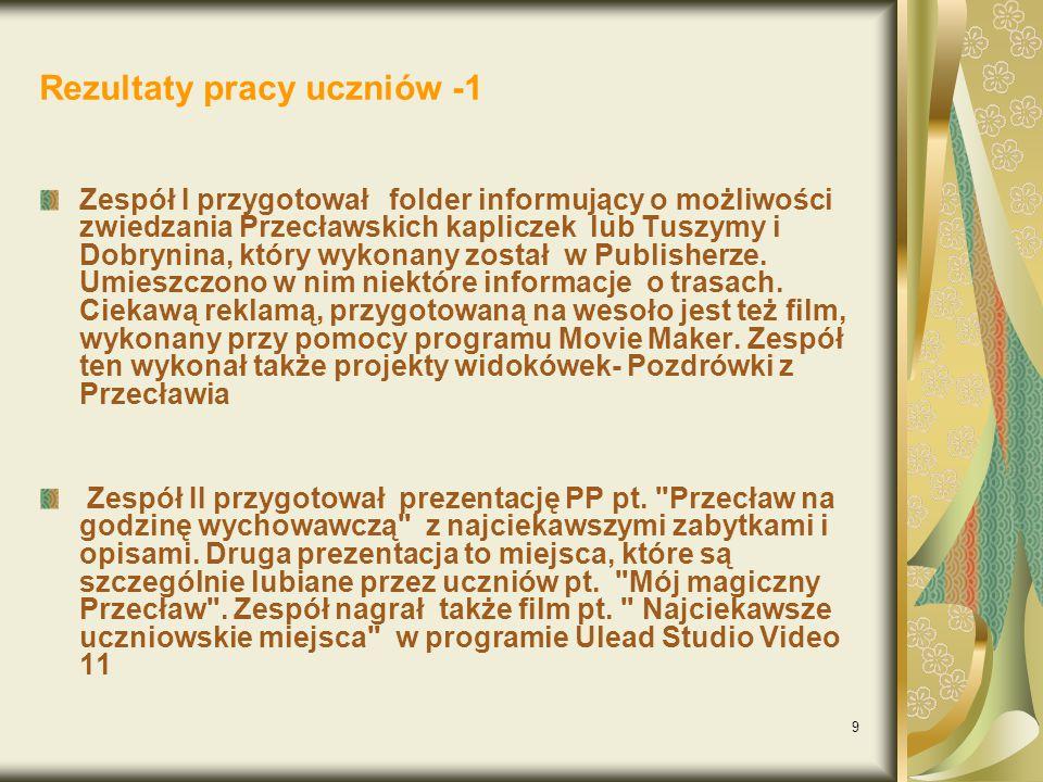9 Rezultaty pracy uczniów -1 Zespół I przygotował folder informujący o możliwości zwiedzania Przecławskich kapliczek lub Tuszymy i Dobrynina, który wykonany został w Publisherze.
