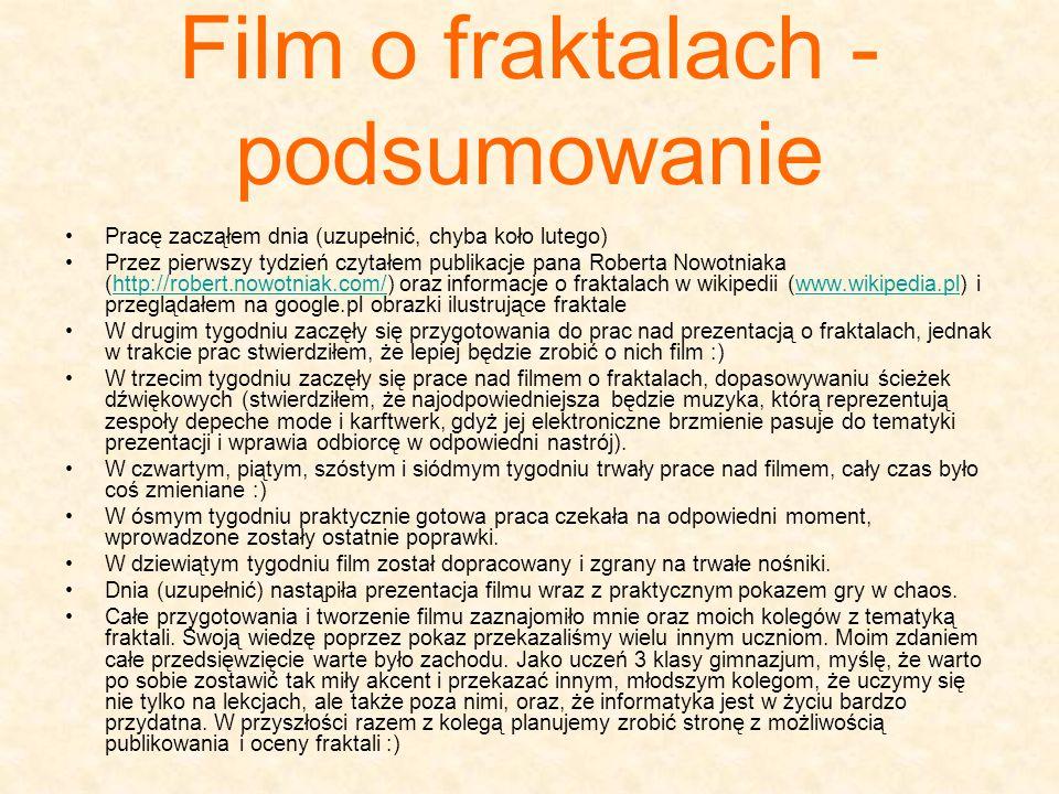 Film o fraktalach - podsumowanie Pracę zacząłem dnia (uzupełnić, chyba koło lutego) Przez pierwszy tydzień czytałem publikacje pana Roberta Nowotniaka