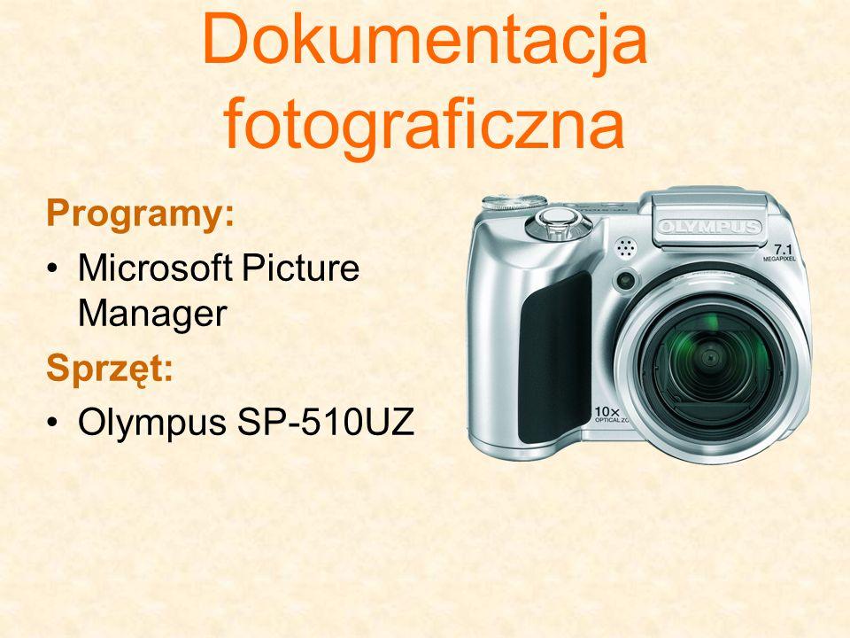 Dokumentacja fotograficzna Programy: Microsoft Picture Manager Sprzęt: Olympus SP-510UZ