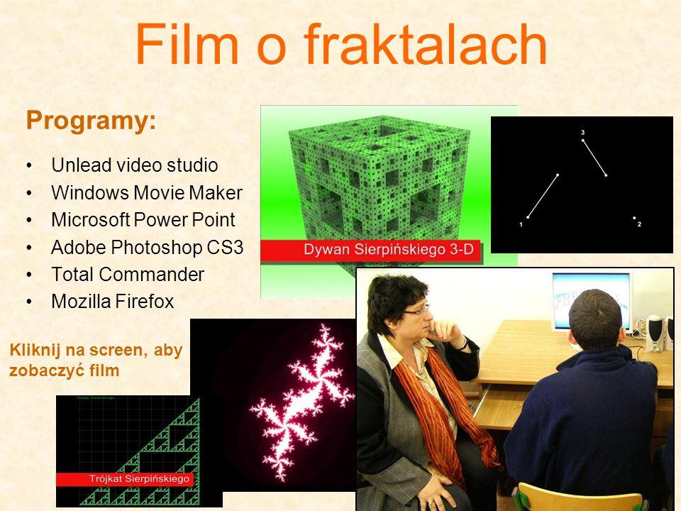 Film o fraktalach Programy: Unlead video studio Windows Movie Maker Microsoft Power Point Adobe Photoshop CS3 Total Commander Mozilla Firefox Kliknij