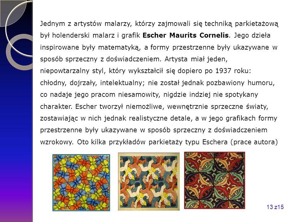 Jednym z artystów malarzy, którzy zajmowali się techniką parkietażową był holenderski malarz i grafik Escher Maurits Cornelis. Jego dzieła inspirowane