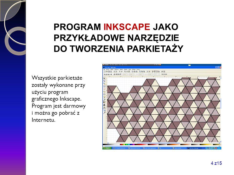 PROGRAM INKSCAPE JAKO PRZYKŁADOWE NARZĘDZIE DO TWORZENIA PARKIETAŻY Wszystkie parkietaże zostały wykonane przy użyciu program graficznego Inkscape. Pr
