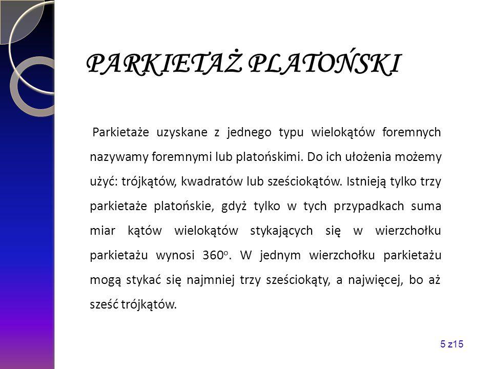 PARKIETAŻ PLATOŃSKI Parkietaże uzyskane z jednego typu wielokątów foremnych nazywamy foremnymi lub platońskimi. Do ich ułożenia możemy użyć: trójkątów