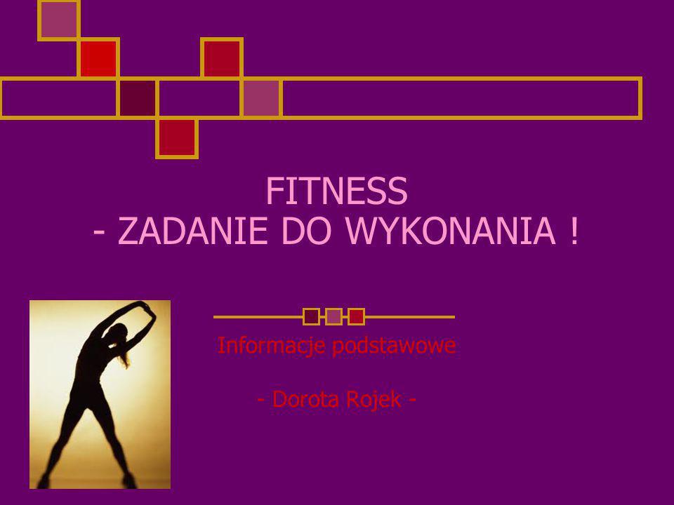 FITNESS - ZADANIE DO WYKONANIA ! Informacje podstawowe - Dorota Rojek -