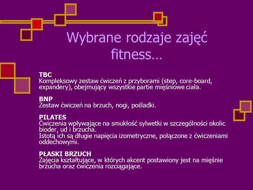 Wybrane rodzaje zajęć fitness… TBC Kompleksowy zestaw ćwiczeń z przyborami (step, core-board, expandery), obejmujący wszystkie partie mięśniowe ciała.