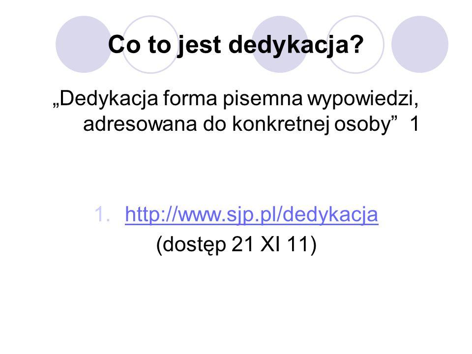 """Co to jest dedykacja? """"Dedykacja forma pisemna wypowiedzi, adresowana do konkretnej osoby"""" 1 1.http://www.sjp.pl/dedykacjahttp://www.sjp.pl/dedykacja"""