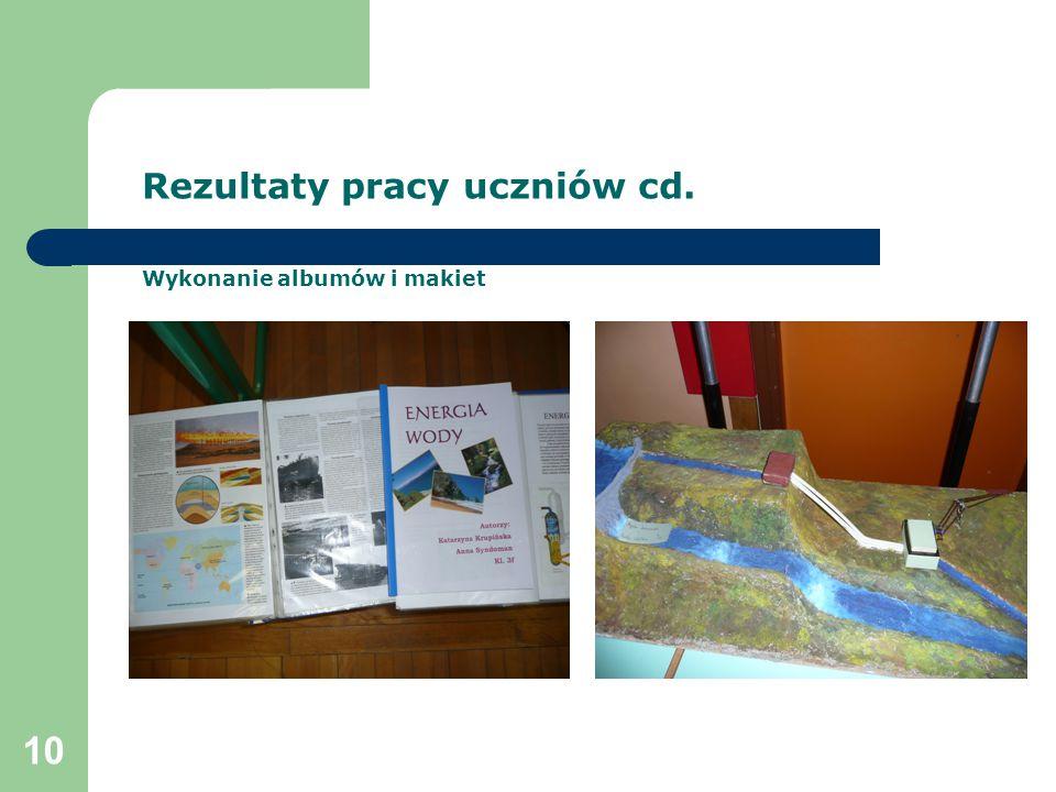10 Rezultaty pracy uczniów cd. Wykonanie albumów i makiet