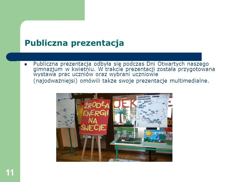 11 Publiczna prezentacja Publiczna prezentacja odbyła się podczas Dni Otwartych naszego gimnazjum w kwietniu. W trakcie prezentacji została przygotowa