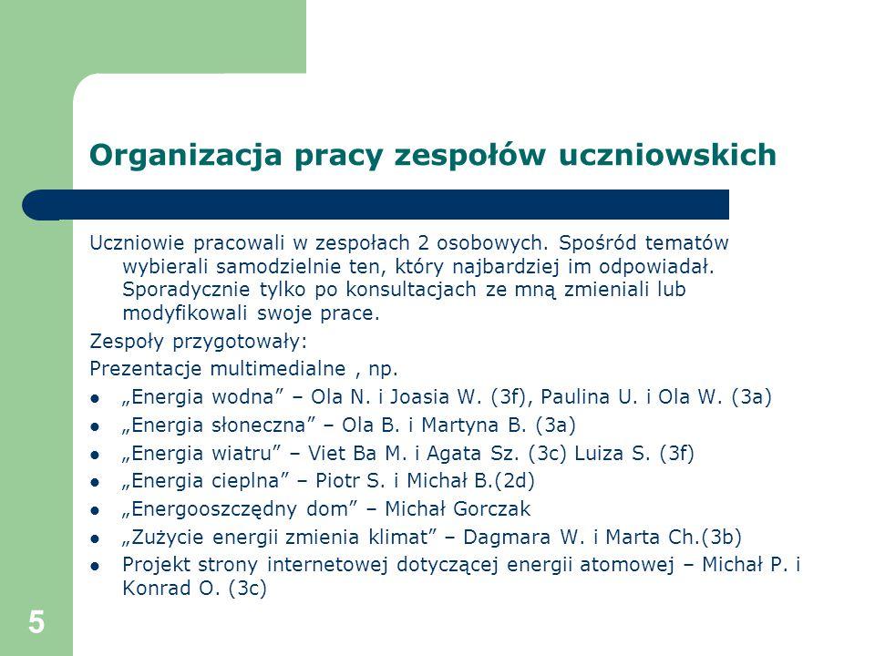 5 Organizacja pracy zespołów uczniowskich Uczniowie pracowali w zespołach 2 osobowych. Spośród tematów wybierali samodzielnie ten, który najbardziej i