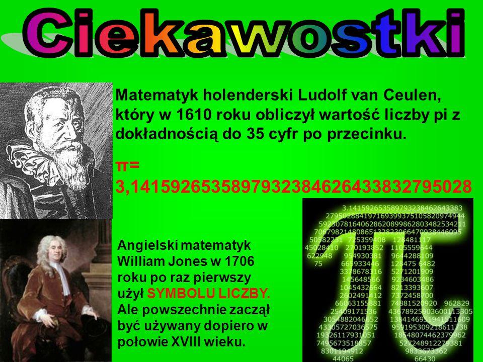 Matematyk holenderski Ludolf van Ceulen, który w 1610 roku obliczył wartość liczby pi z dokładnością do 35 cyfr po przecinku.