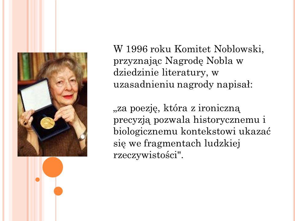 """W 1996 roku Komitet Noblowski, przyznając Nagrodę Nobla w dziedzinie literatury, w uzasadnieniu nagrody napisał: """"za poezję, która z ironiczną precyzj"""