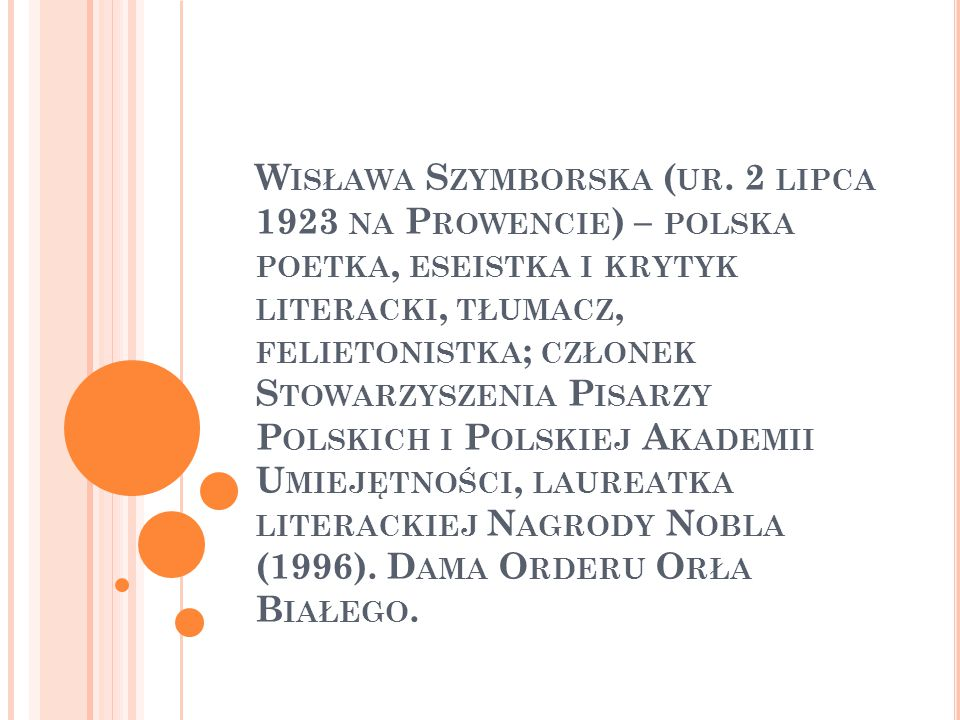 W ISŁAWA S ZYMBORSKA ( UR. 2 LIPCA 1923 NA P ROWENCIE ) – POLSKA POETKA, ESEISTKA I KRYTYK LITERACKI, TŁUMACZ, FELIETONISTKA ; CZŁONEK S TOWARZYSZENIA