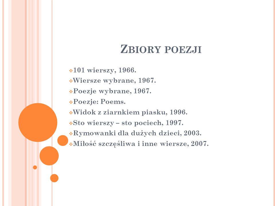 Z BIORY POEZJI  101 wierszy, 1966.  Wiersze wybrane, 1967.  Poezje wybrane, 1967.  Poezje: Poems.  Widok z ziarnkiem piasku, 1996.  Sto wierszy
