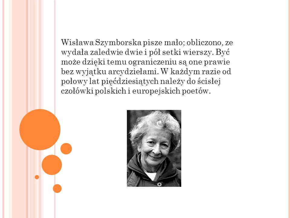 """W 1996 roku Komitet Noblowski, przyznając Nagrodę Nobla w dziedzinie literatury, w uzasadnieniu nagrody napisał: """"za poezję, która z ironiczną precyzją pozwala historycznemu i biologicznemu kontekstowi ukazać się we fragmentach ludzkiej rzeczywistości ."""