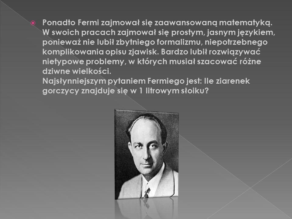  Ponadto Fermi zajmował się zaawansowaną matematyką.