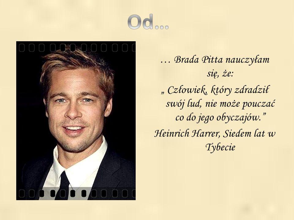""". … Brada Pitta nauczyłam się, że: """" Człowiek, który zdradził swój lud, nie może pouczać co do jego obyczajów."""" Heinrich Harrer, Siedem lat w Tybecie"""
