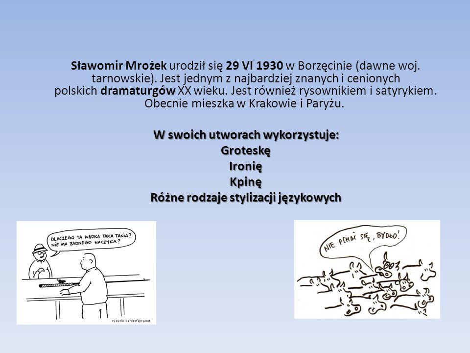Sławomir Mrożek urodził się 29 VI 1930 w Borzęcinie (dawne woj.