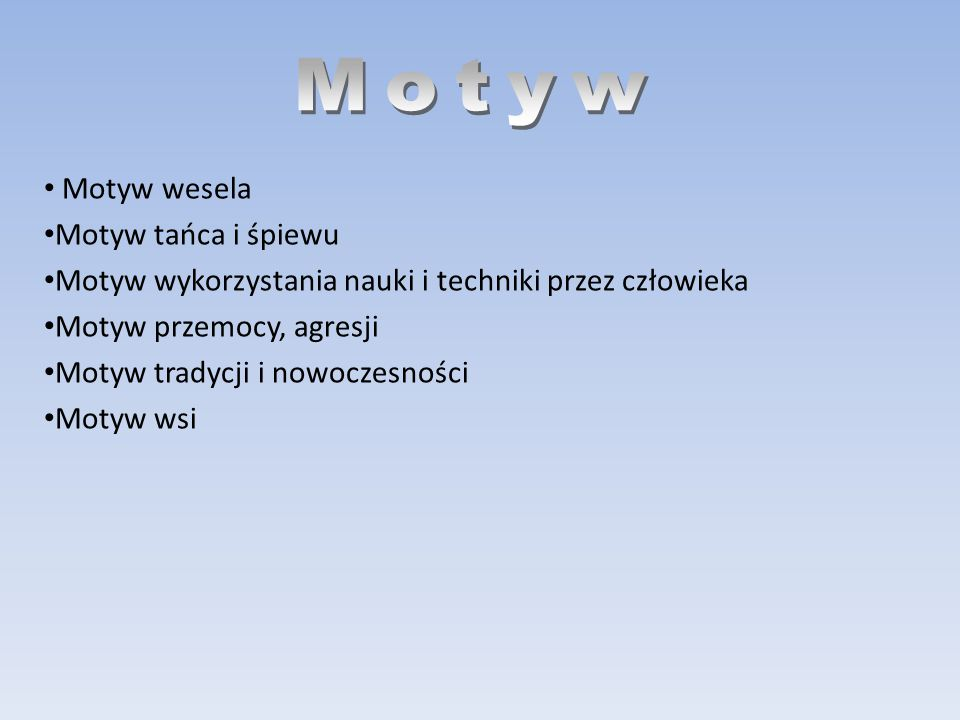 Motyw wesela Motyw tańca i śpiewu Motyw wykorzystania nauki i techniki przez człowieka Motyw przemocy, agresji Motyw tradycji i nowoczesności Motyw wsi