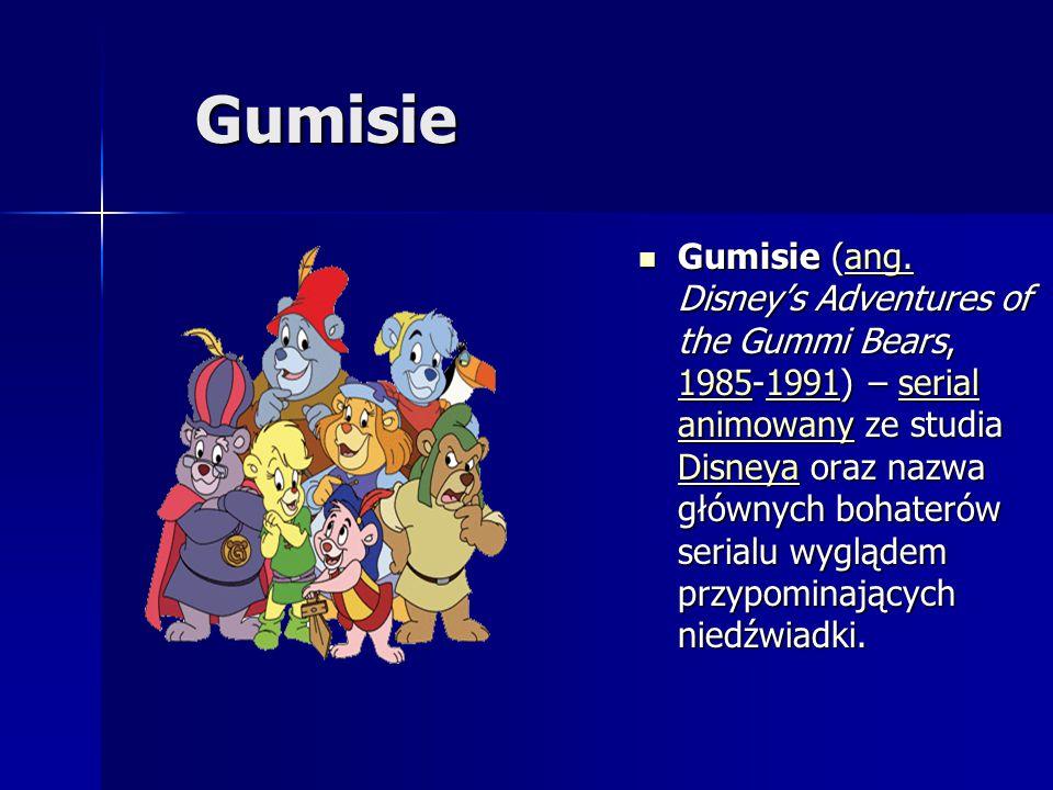 Gumisie Gumisie (ang. Disney's Adventures of the Gummi Bears, 1985-1991) – serial animowany ze studia Disneya oraz nazwa głównych bohaterów serialu wy