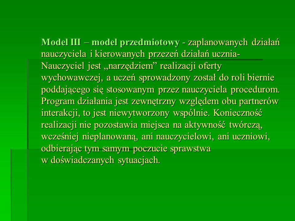 """Model III – model przedmiotowy - zaplanowanych działań nauczyciela i kierowanych przezeń działań ucznia- Nauczyciel jest """"narzędziem"""" realizacji ofert"""