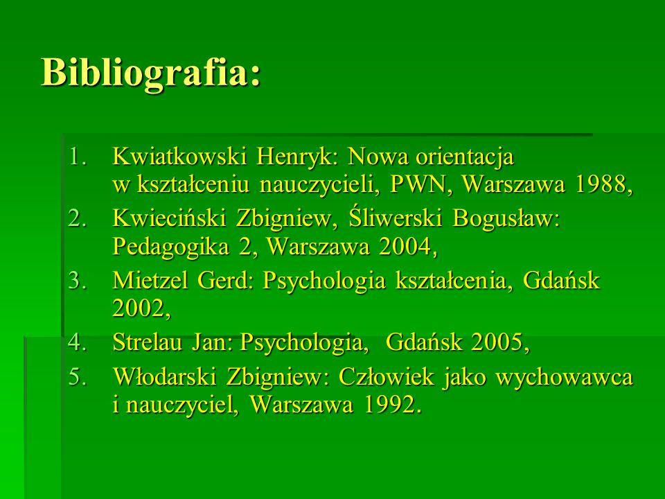 Bibliografia: 1.Kwiatkowski Henryk: Nowa orientacja w kształceniu nauczycieli, PWN, Warszawa 1988, 2.Kwieciński Zbigniew, Śliwerski Bogusław: Pedagogi