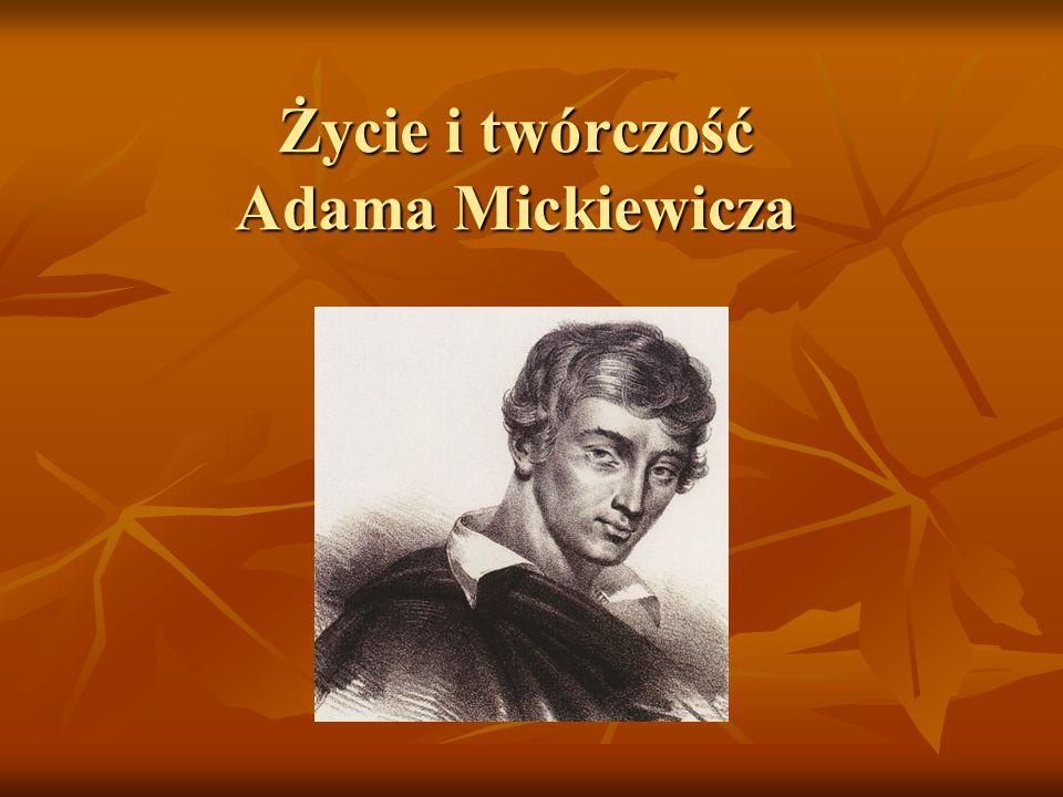 Życie i twórczość Adama Mickiewicza
