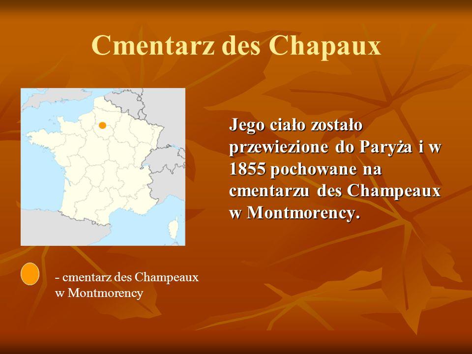 Cmentarz des Chapaux Jego ciało zostało przewiezione do Paryża i w 1855 pochowane na cmentarzu des Champeaux w Montmorency. Jego ciało zostało przewie