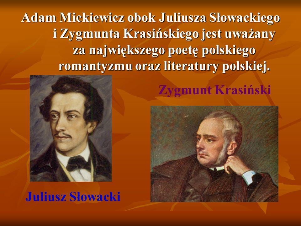 Adam Mickiewicz obok Juliusza Słowackiego i Zygmunta Krasińskiego jest uważany za największego poetę polskiego romantyzmu oraz literatury polskiej. Ju