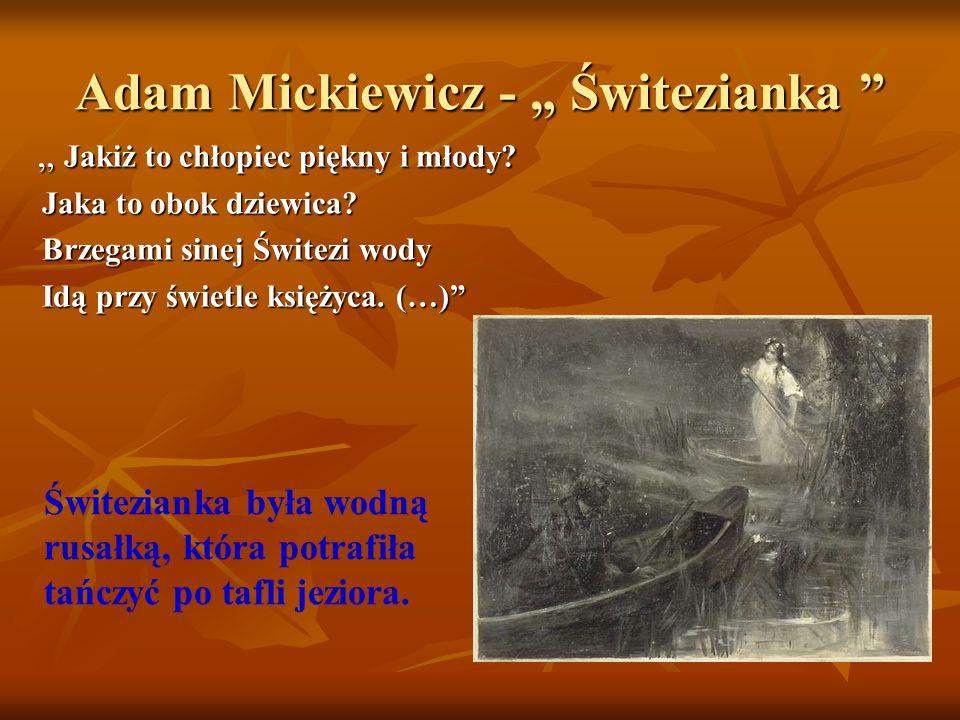 """Adam Mickiewicz - """" Świtezianka """" """" Jakiż to chłopiec piękny i młody? """" Jakiż to chłopiec piękny i młody? Jaka to obok dziewica? Jaka to obok dziewica"""