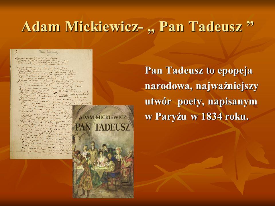 """Adam Mickiewicz- """" Pan Tadeusz """" Pan Tadeusz to epopeja narodowa, najważniejszy utwór poety, napisanym w Paryżu w 1834 roku."""