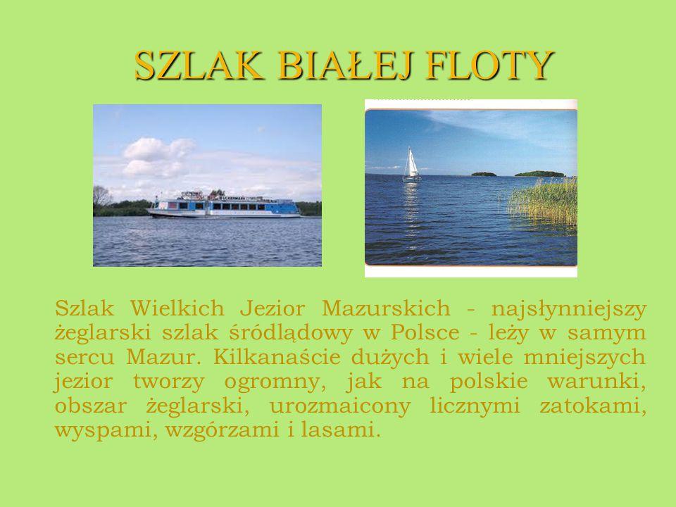 SZLAK BIAŁEJ FLOTY Szlak Wielkich Jezior Mazurskich - najsłynniejszy żeglarski szlak śródlądowy w Polsce - leży w samym sercu Mazur. Kilkanaście dużyc
