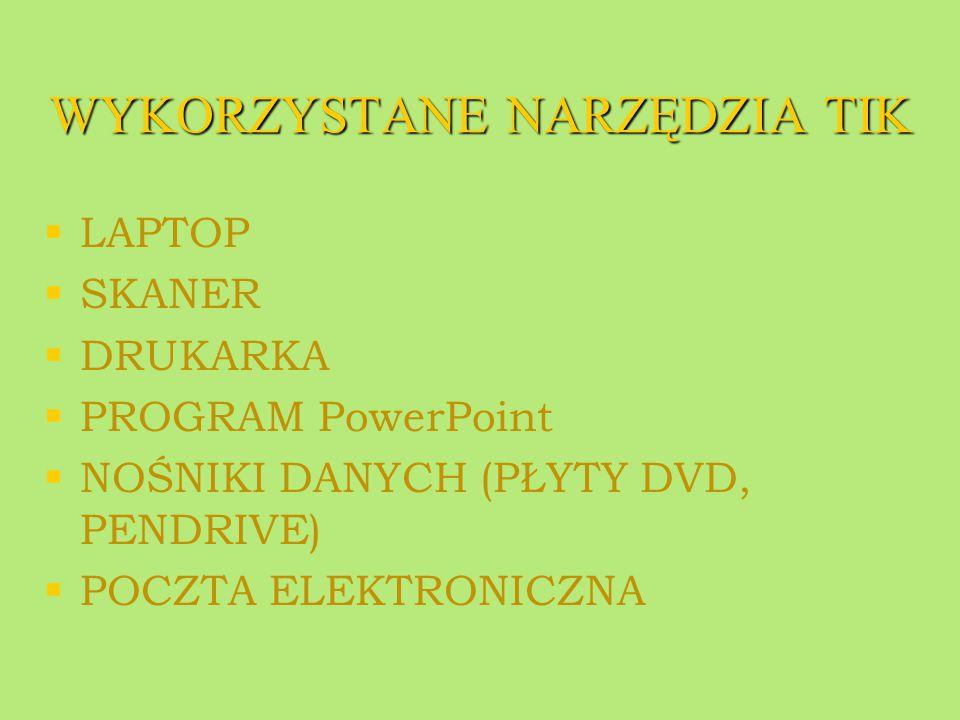 WYKORZYSTANE NARZĘDZIA TIK   LAPTOP   SKANER   DRUKARKA   PROGRAM PowerPoint   NOŚNIKI DANYCH (PŁYTY DVD, PENDRIVE)   POCZTA ELEKTRONICZNA