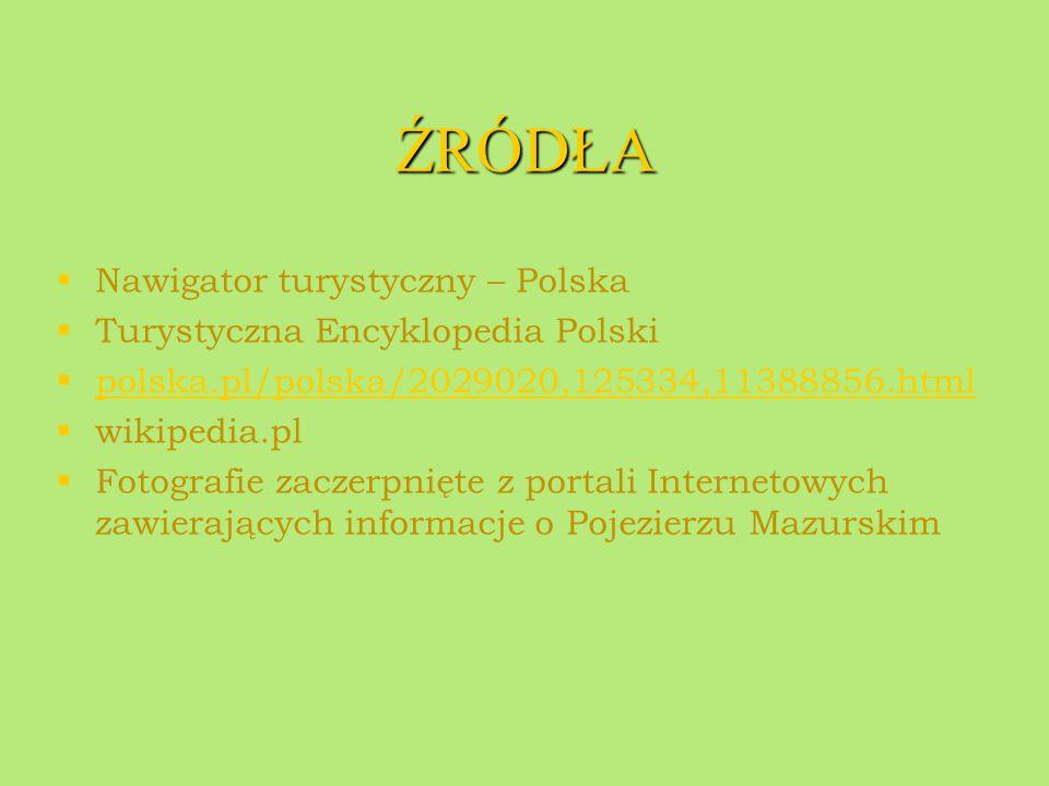ŹRÓDŁA   Nawigator turystyczny – Polska   Turystyczna Encyklopedia Polski   polska.pl/polska/2029020,125334,11388856.html polska.pl/polska/20290