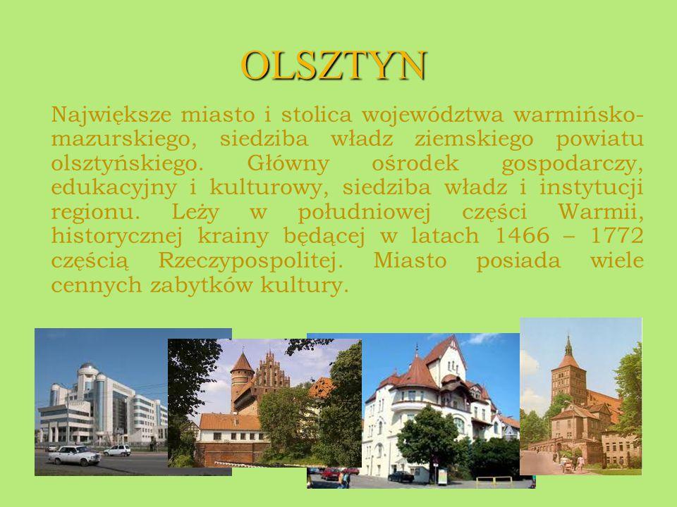 OLSZTYN Największe miasto i stolica województwa warmińsko- mazurskiego, siedziba władz ziemskiego powiatu olsztyńskiego. Główny ośrodek gospodarczy, e