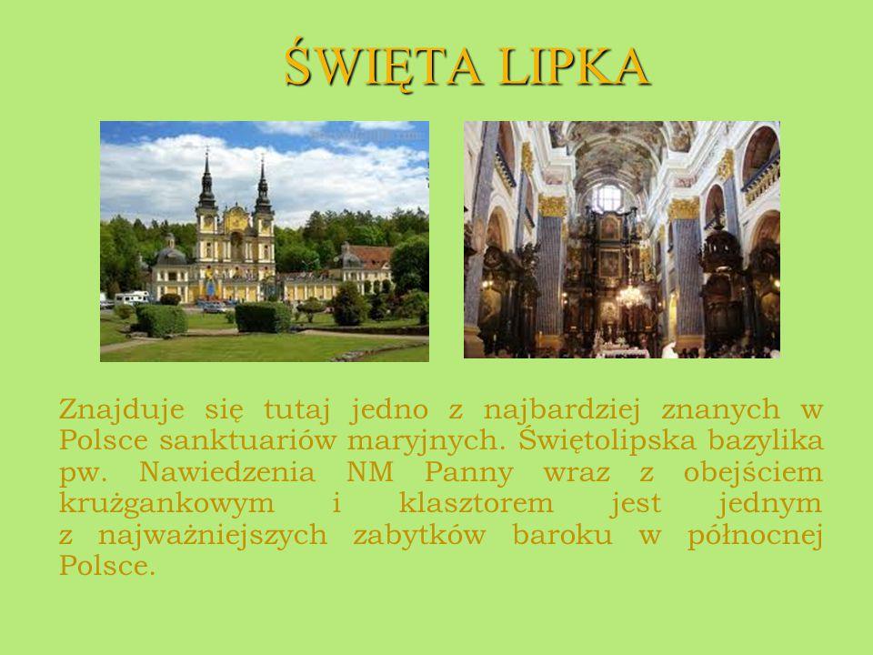 ŚWIĘTA LIPKA Znajduje się tutaj jedno z najbardziej znanych w Polsce sanktuariów maryjnych. Świętolipska bazylika pw. Nawiedzenia NM Panny wraz z obej