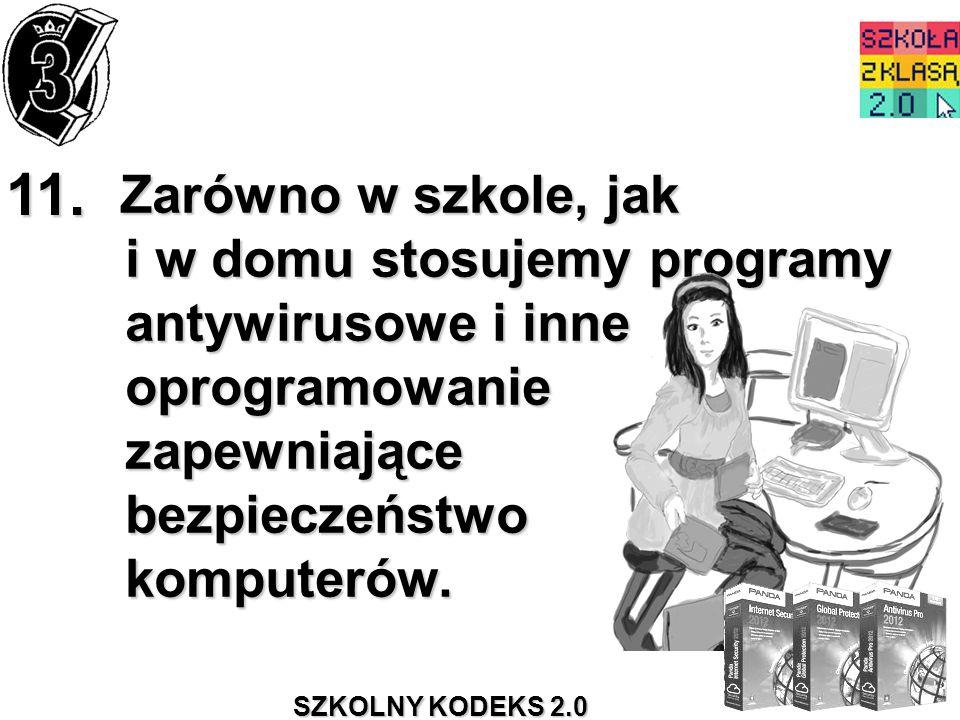 SZKOLNY KODEKS 2.0 11. Zarówno w szkole, jak i w domu stosujemy programy antywirusowe i inne oprogramowanie zapewniające bezpieczeństwo komputerów. Za