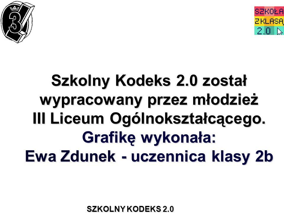 SZKOLNY KODEKS 2.0 Szkolny Kodeks 2.0 został wypracowany przez młodzież III Liceum Ogólnokształcącego. Grafikę wykonała: Ewa Zdunek - uczennica klasy