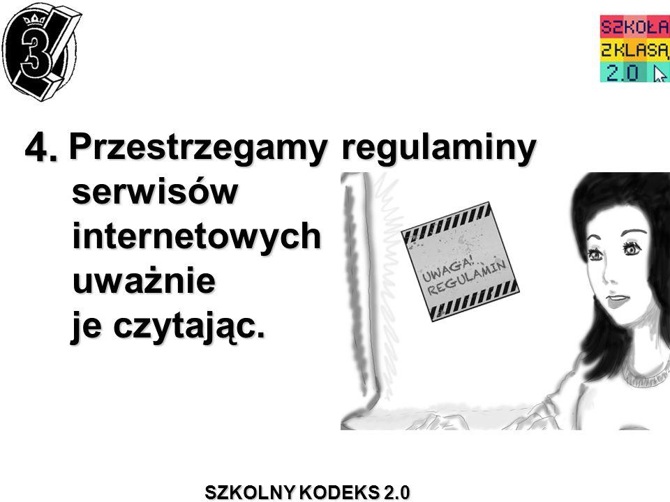 SZKOLNY KODEKS 2.0 4. Przestrzegamy regulaminy serwisów internetowych uważnie je czytając. Przestrzegamy regulaminy serwisów internetowych uważnie je