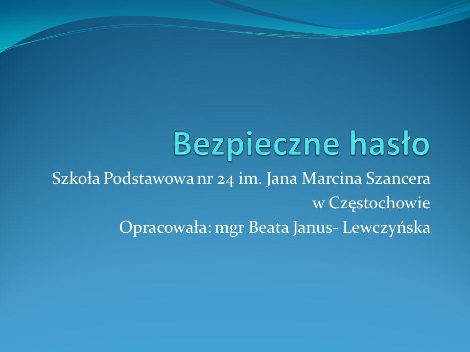 Szkoła Podstawowa nr 24 im. Jana Marcina Szancera w Częstochowie Opracowała: mgr Beata Janus- Lewczyńska