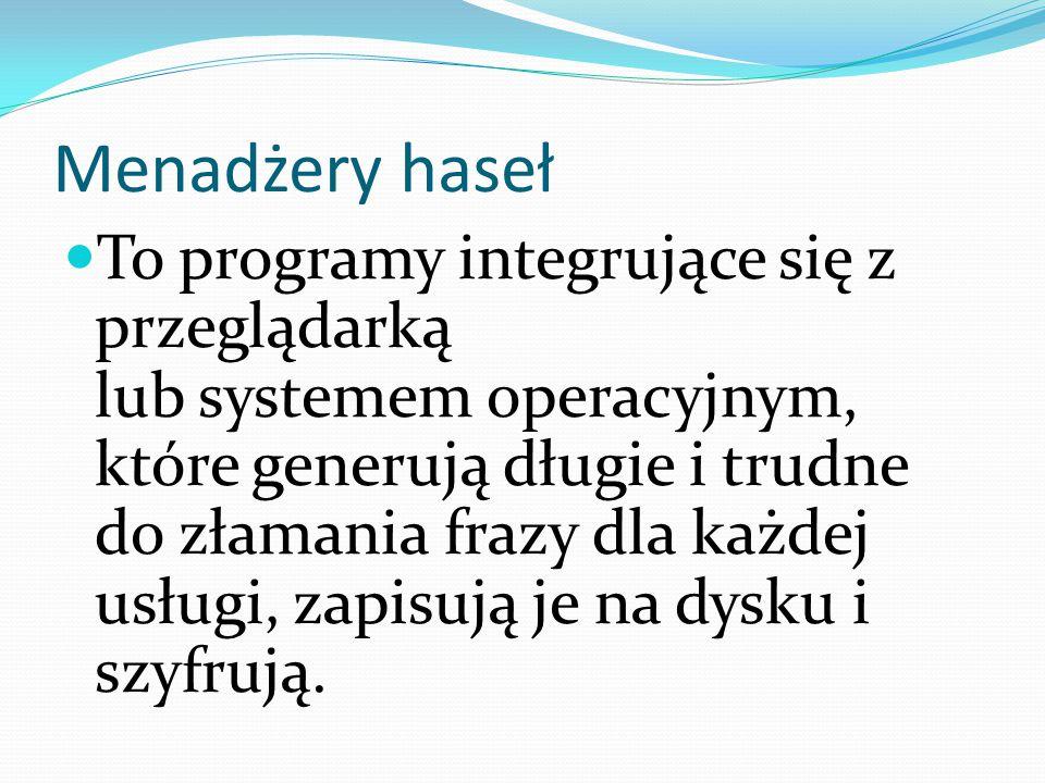 Menadżery haseł To programy integrujące się z przeglądarką lub systemem operacyjnym, które generują długie i trudne do złamania frazy dla każdej usług