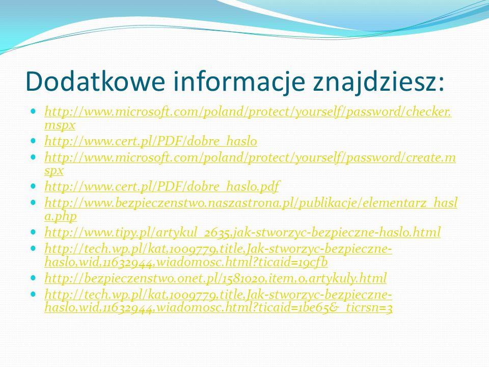 Dodatkowe informacje znajdziesz: http://www.microsoft.com/poland/protect/yourself/password/checker. mspx http://www.microsoft.com/poland/protect/yours