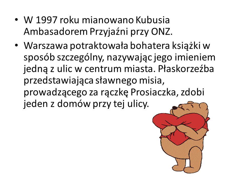 W 1997 roku mianowano Kubusia Ambasadorem Przyjaźni przy ONZ. Warszawa potraktowała bohatera książki w sposób szczególny, nazywając jego imieniem jedn